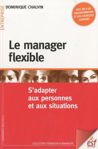 Le manager flexible : S'adapter aux personnes et aux situations par Dominique Chalvin