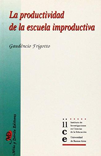 Productividad De La Escuela Improductiva, La (Educacion, Critica & Debate) por Gaudencio Frigotto