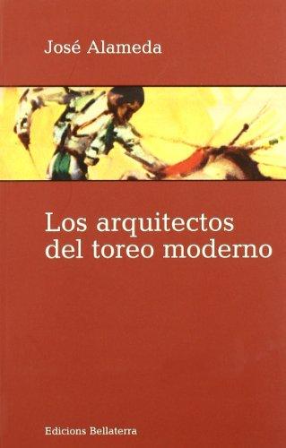 Los arquitectos del toreo moderno (Muletazos) por Alameda Jose