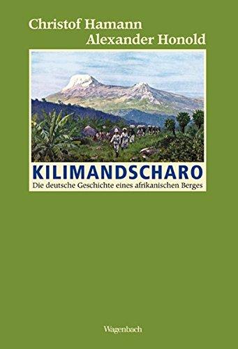 Kilimandscharo: Die deutsche Geschichte eines afrikanischen Berges (Sachbuch)