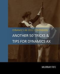 Another 50 Tips & Tricks For Dynamics AX 2012 (Dynamics AX Tips & Tricks) (English Edition)
