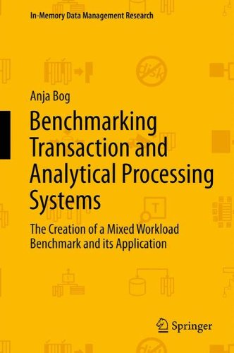 Benchmarking Transaction and Analytical Processing Systems: The Creation of a Mixed Workload Benchmark and its Application (In-Memory Data Management Research)