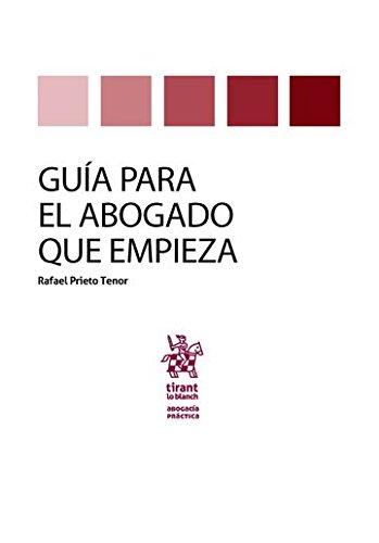 Guía Para el Abogado que empieza (Abogacía práctica) por Rafael Prieto Tenor