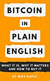 Bitcoin in Plain English: What It Is, Why It Matters and How to Buy It (Cryptocurrencies in Plain English Book 1)