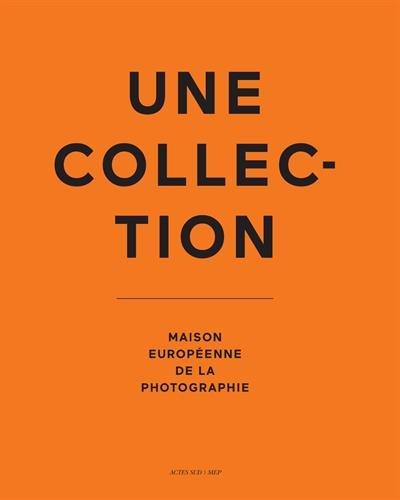 Une collection : Maison européenne de la photographie par Jean-Luc Monterosso