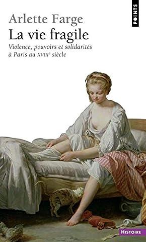 La Vie fragile. Violence, pouvoirs et solidarités à Paris au XVIIIe siècle