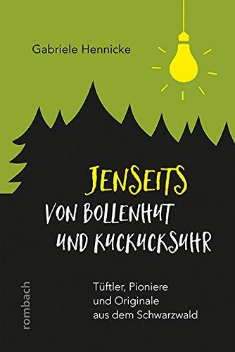 Jenseits von Bollenhut und Kuckucksuhr: Tüftler, Pioniere und Originale aus dem Schwarzwald