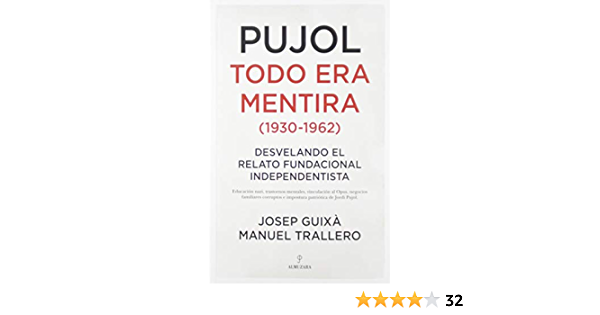 Pujol Todo Era Mentira 1930 1962 Desvelando El Relato Fundacional Independentista Amazon Co Uk Trallero Manuel Guixà Josep 9788417954437 Books
