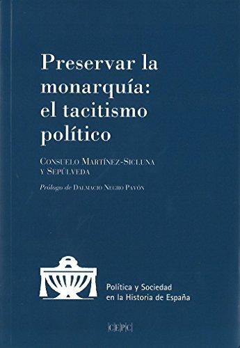 Preservar la Monarquía. El tacitismo político (Política y Sociedad en la Historia de España) por Consuelo Martínez-Sicluna y Sepúlveda