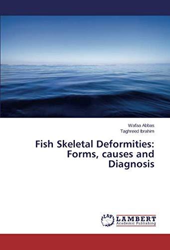 Fish Skeletal Deformities: Forms, causes and Diagnosis por Abbas Wafaa