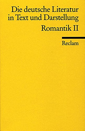 Die deutsche Literatur. Ein Abriss in Text und Darstellung: Romantik II (Reclams Universal-Bibliothek)