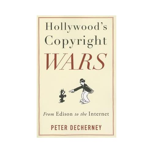 By Peter Decherney ( Author ) [ Hollywood's Copyright Wars: From Edison to the Internet Film and Culture By Sep-2013 Paperback