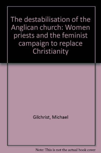 The destabilisation of the Anglican church: Women priests and the feminist campaign to replace Christianity