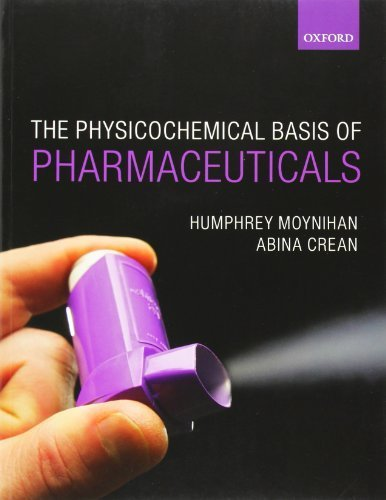 Physicochemical Basis of Pharmaceuticals by Humphrey Moynihan (2009-10-04)