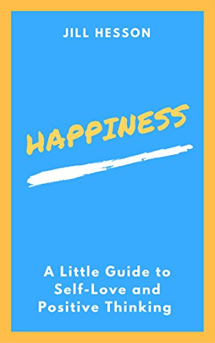 Happiness: A Little Guide to Self-Love and Positive Thinking (English Edition)