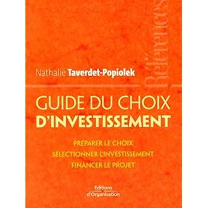 Guide du choix d'investissement: Préparer le choix - Sélectionner l'investissement - Financer le projet