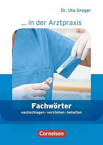 Medizinische Fachangestellte/... in der Arztpraxis - Aktuelle Ausgabe: 1.-3. Ausbildungsjahr - Fachwörter in der Arztpraxis: nachschlagen - verstehen - behalten. Wörterbuch