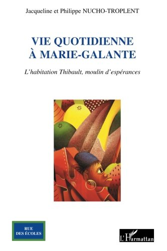 Vie quotidienne  Marie-Galante : L'habitation Thibault, moulin d'esprances