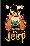 My broom broke so now i drive a Jeep: Jeep Wrangler Driving Automobile Military Motor Vehicle Automotive Motorcar Auto Machine Drivers Gift (6