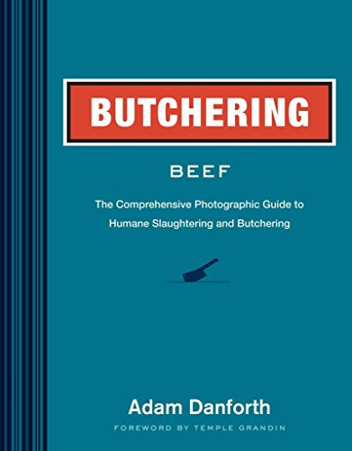 [(Butchering Beef : The Comprehensive Photographic Guide to Humane Slaughtering and Butchering)] [By (author) Adam Danforth ] published on (March, 2014)