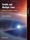 Double & Multiple Stars, and How to Observe Them (Astronomers' Observing Guides)
