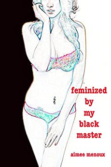 Feminized By My Black Master (English Edition) par [Menoux, Aimee]
