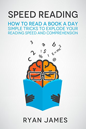 Speed Reading: How to Read a Book a Day - Simple Tricks to Explode Your Reading Speed and Comprehension (Accelerated Learning Series 2) (English Edition) por Ryan James