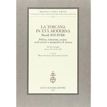 La Toscana In Età Moderna (Secoli Xvi-Xviii). Politica, Istituzioni, Società: Studi Recenti E
