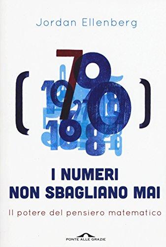 I numeri non sbagliano mai. Il potere del pensiero matematico