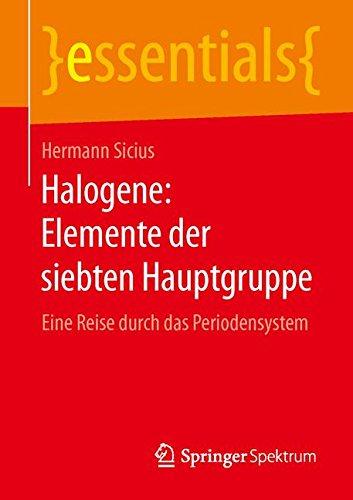 Halogene: Elemente der siebten Hauptgruppe: Eine Reise durch das Periodensystem (essentials)
