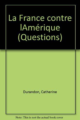 La France contre l'Amérique par Catherine Durandin