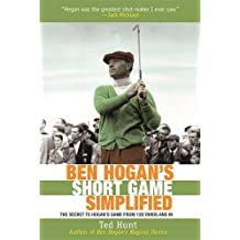 Ben Hogan's Game Simplified: The Secret to Hogan's Game from 100 Yards and In
