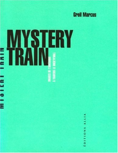 Mystery Train. Images de l'Amérique à travers le rock'n'roll par Greil Marcus