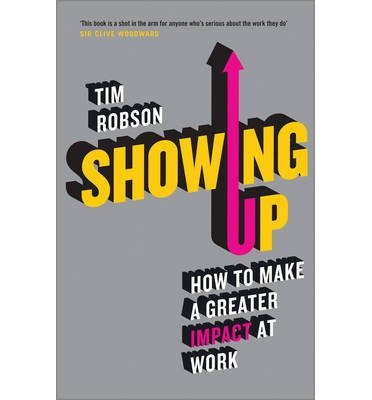 [ SHOWING UP: HOW TO MAKE AN IMPACT AT WORK ] Showing Up: How to Make an Impact at Work By Robson, Tim ( Author ) Apr-2014 [ Paperback ]