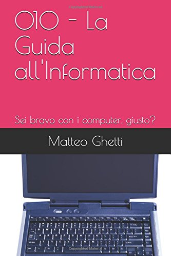 010 - la guida all'informatica: sei bravo con i computer, giusto?