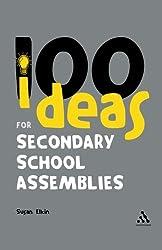 100 Ideas for Secondary School Assemblies (Continuum One Hundreds)