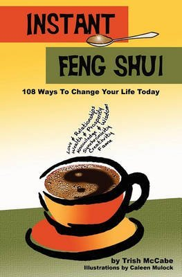 [Instant Feng Shui: 108 Ways to Change Your Life Today] (By: Trish Mccabe) [published: April, 2011]