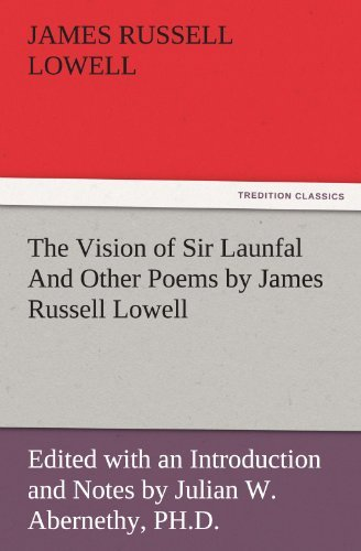 The Vision of Sir Launfal And Other Poems by James Russell Lowell, Edited with an Introduction and Notes by Julian W. Abernethy, PH.D. (TREDITION CLASSICS) by James Russell Lowell (2011-11-26)