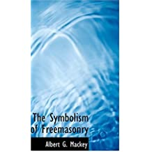 The Symbolism of Freemasonry by Albert G. Mackey (2008-08-18)