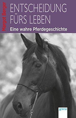 Entscheidung fürs Leben: Eine wahre Pferdegeschichte
