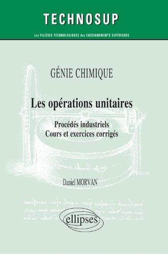 Génie Cimique : Les Opérations Unitaires Procédés Industriels Cours et Exercices Corrigés