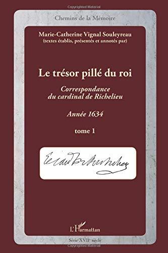 Tresor Pille du Roi (T 1) Correspondance du Cardinal Richelieu Annee 1634