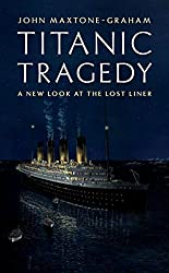 Titanic Tragedy: A New Look at the Lost Liner by John Maxtone-Graham (2012-03-19)