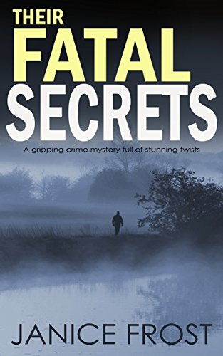 THEIR FATAL SECRETS a gripping crime mystery full of stunning twists by [FROST, JANICE]