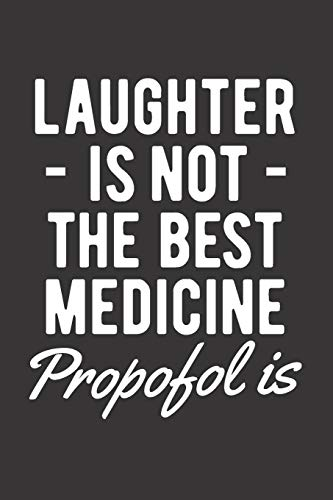 Laughter Is Not The Best Medicine Propofol Is: Blank Lined Journal for Anesthesiologist