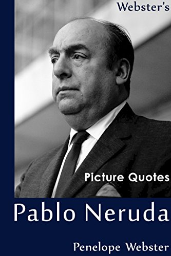 Webster's Pablo Neruda Picture Quotes (English Edition)