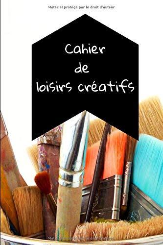 CAHIER DE LOISIRS CREATIFS: Un carnet syle bullet journal pour loisirs créatifs et activités de rentrée, do it yourself | 15,2 x 22,9 cm | 120 pages | couverture souple mat