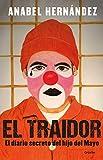 El traidor. El diario secreto del hijo del Mayo / The Traitor. The secret diary of Mayo's son - Anabel Hernandez
