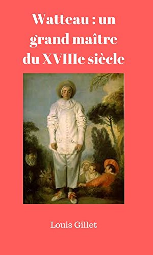 Watteau : un grand matre du XVIIIe sicle