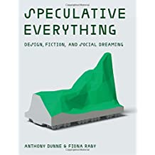 Speculative Everything – Design, Fiction, and Social Dreaming